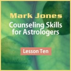 Counseling Skills for Astrologers - Lesson 10